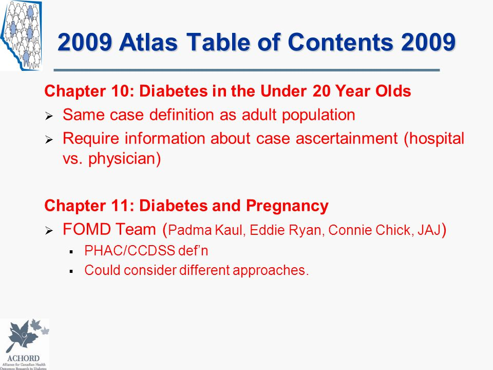 2009 Atlas Table of Contents 2009 Chapter 10: Diabetes in the Under 20 Year Olds  Same case definition as adult population  Require information about case ascertainment (hospital vs.