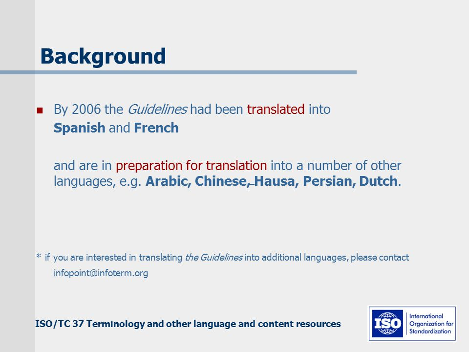 ISO/TC 37 Terminology and other language and content resources Background By 2006 the Guidelines had been translated into Spanish and French and are in preparation for translation into a number of other languages, e.g.
