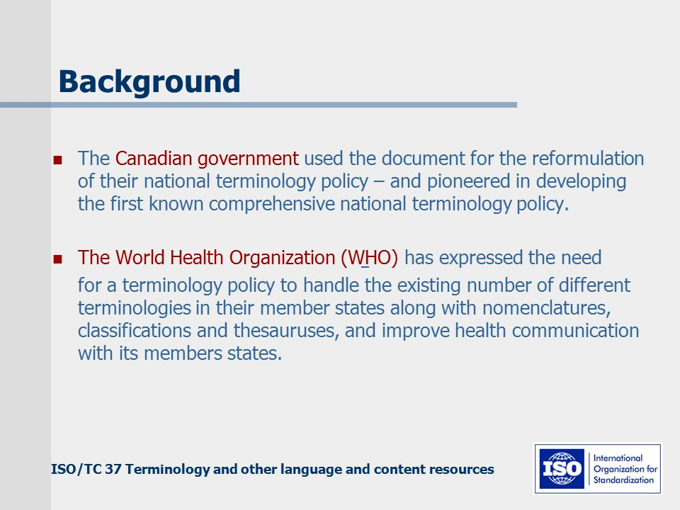 ISO/TC 37 Terminology and other language and content resources Background The Canadian government used the document for the reformulation of their national terminology policy – and pioneered in developing the first known comprehensive national terminology policy.