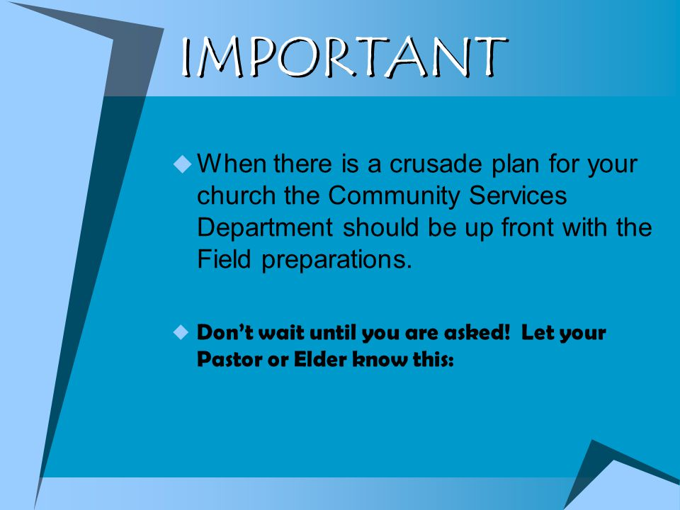 IMPORTANT  When there is a crusade plan for your church the Community Services Department should be up front with the Field preparations.