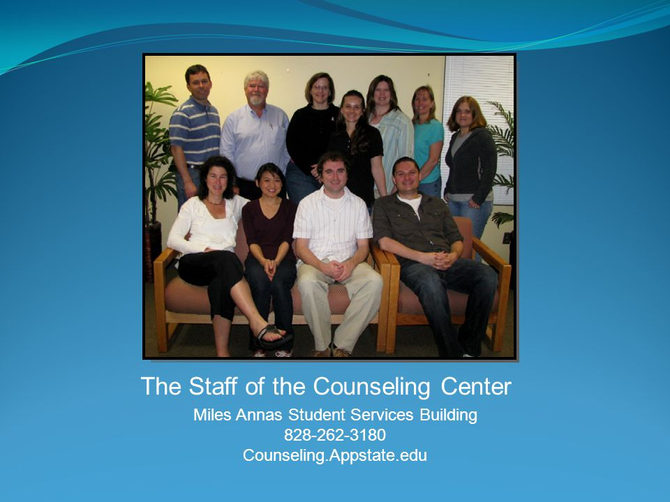 The Staff of the Counseling Center Miles Annas Student Services Building Counseling.Appstate.edu