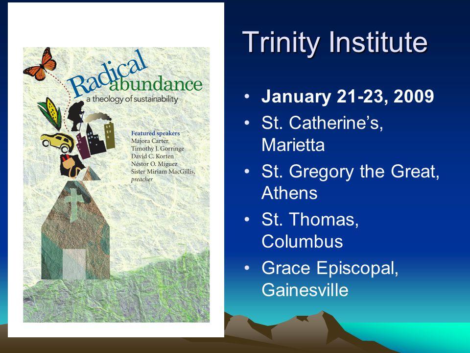 Trinity Institute January 21-23, 2009 St. Catherine's, Marietta St.