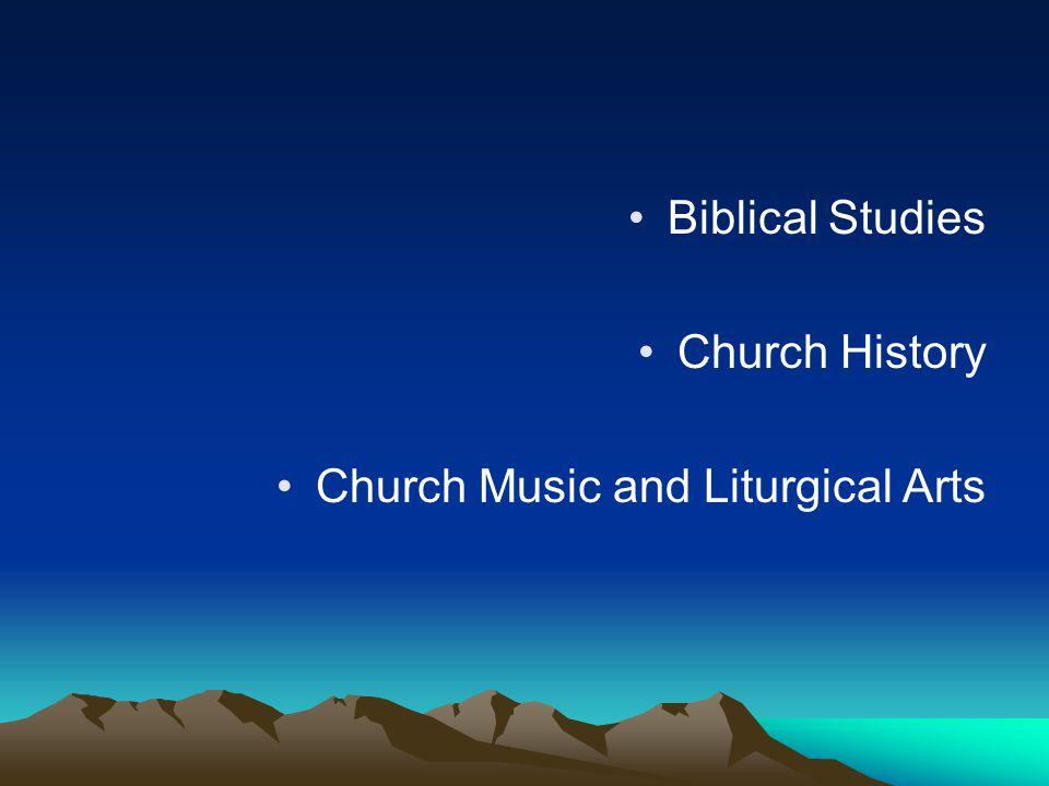 Biblical Studies Church History Church Music and Liturgical Arts