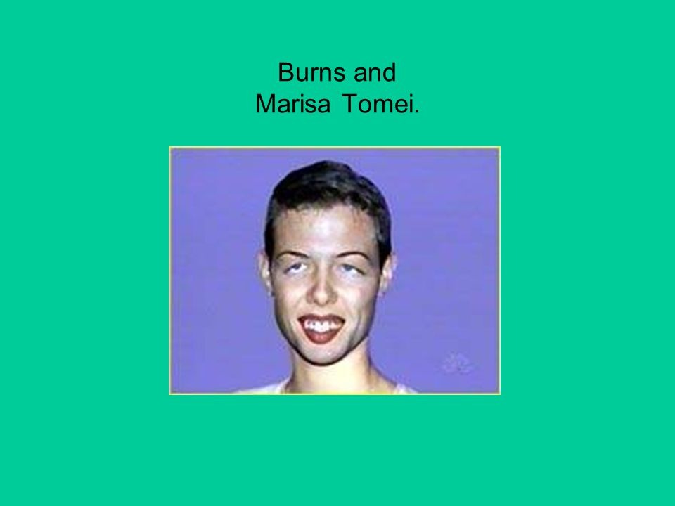 Burns and Marisa Tomei.
