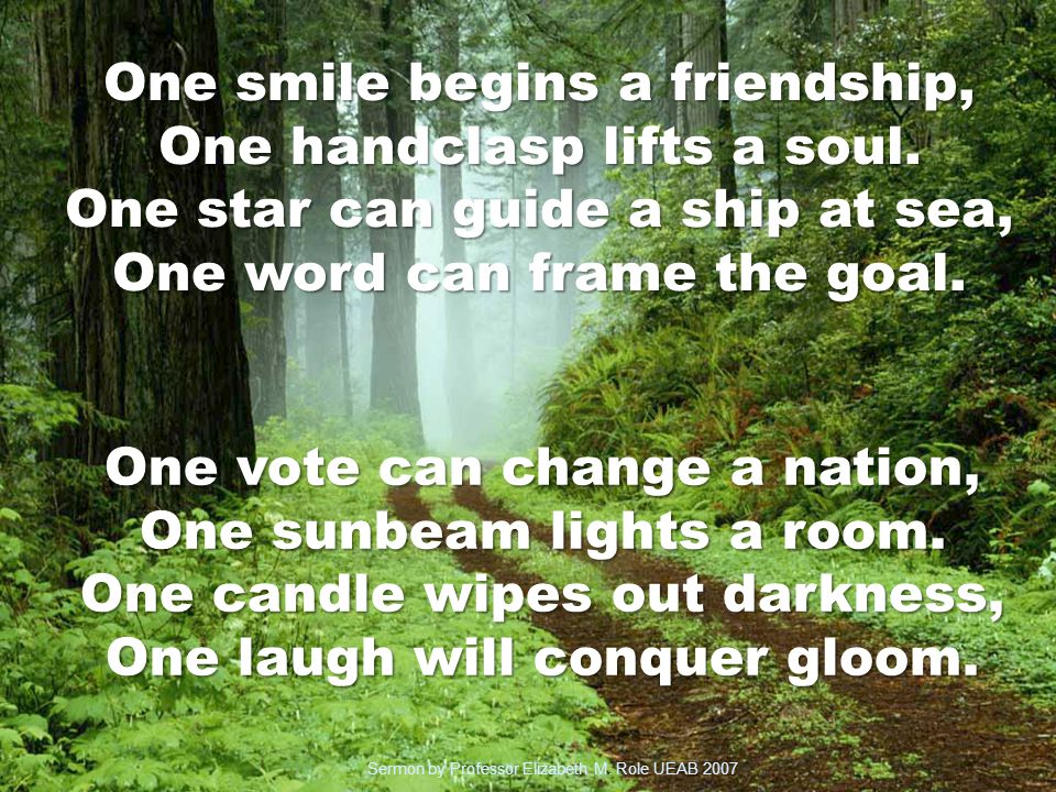 One smile begins a friendship, One handclasp lifts a soul.