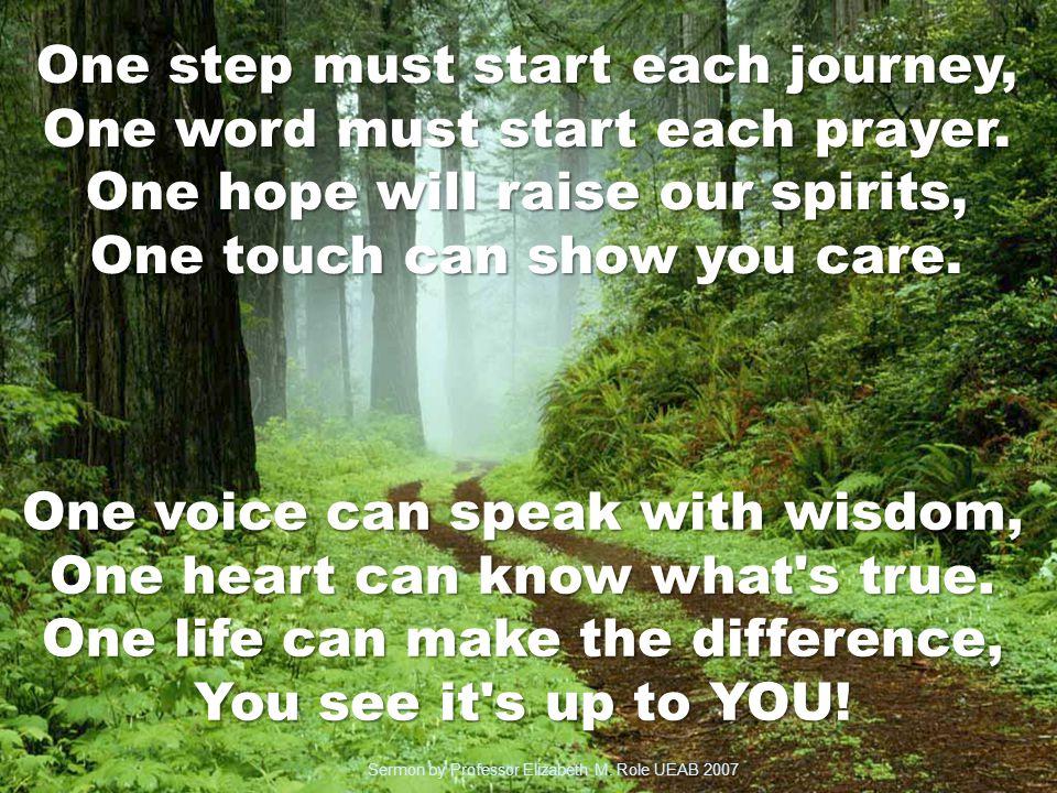 One step must start each journey, One word must start each prayer.