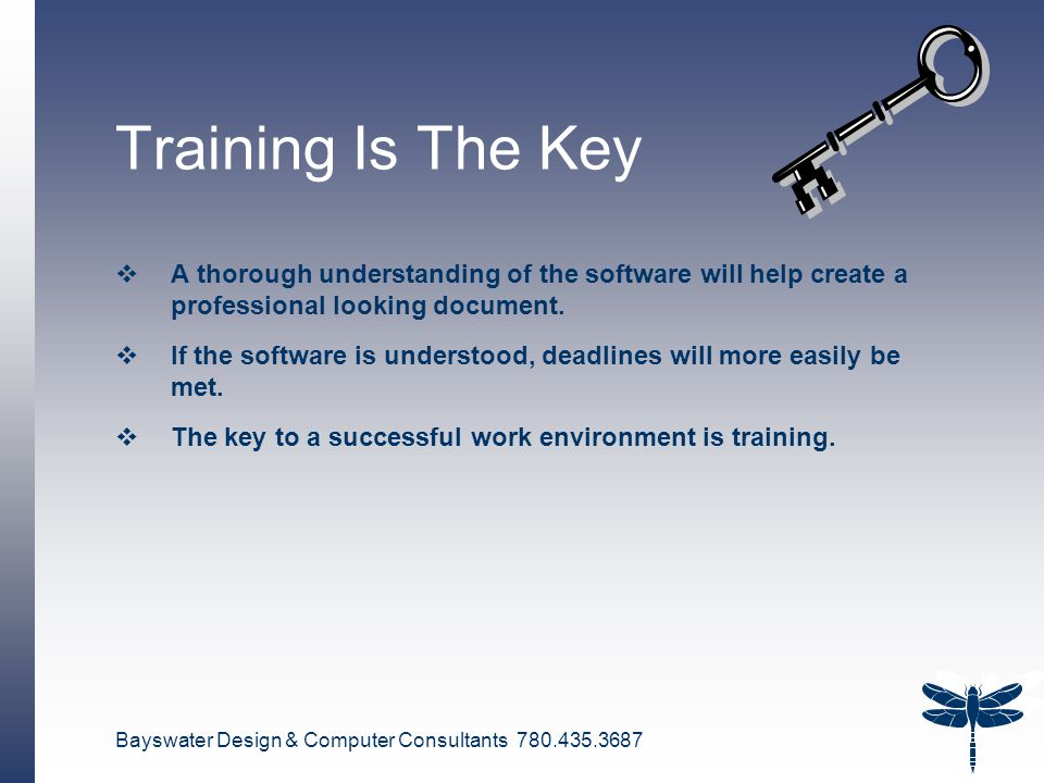 Bayswater Design & Computer Consultants 780.435.3687 10 Training Is The Key  A thorough understanding of the software will help create a professional