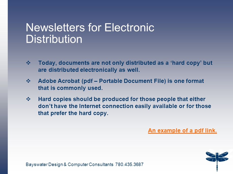 Bayswater Design & Computer Consultants 780.435.3687 12 Newsletters for Electronic Distribution  Today, documents are not only distributed as a 'hard copy' but are distributed electronically as well.