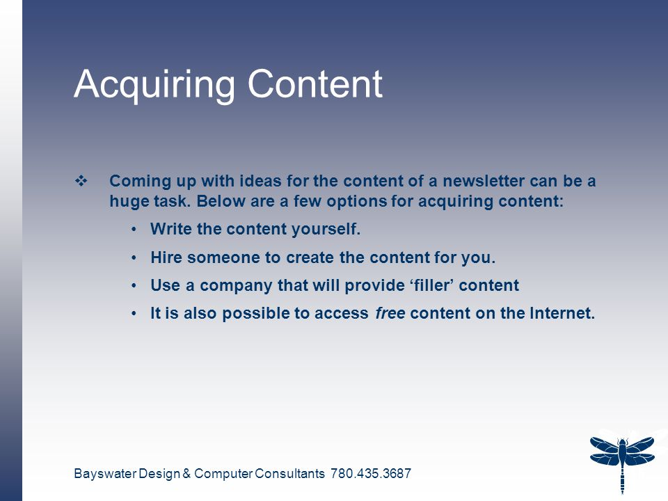 Bayswater Design & Computer Consultants 780.435.3687 16 Acquiring Content  Coming up with ideas for the content of a newsletter can be a huge task.