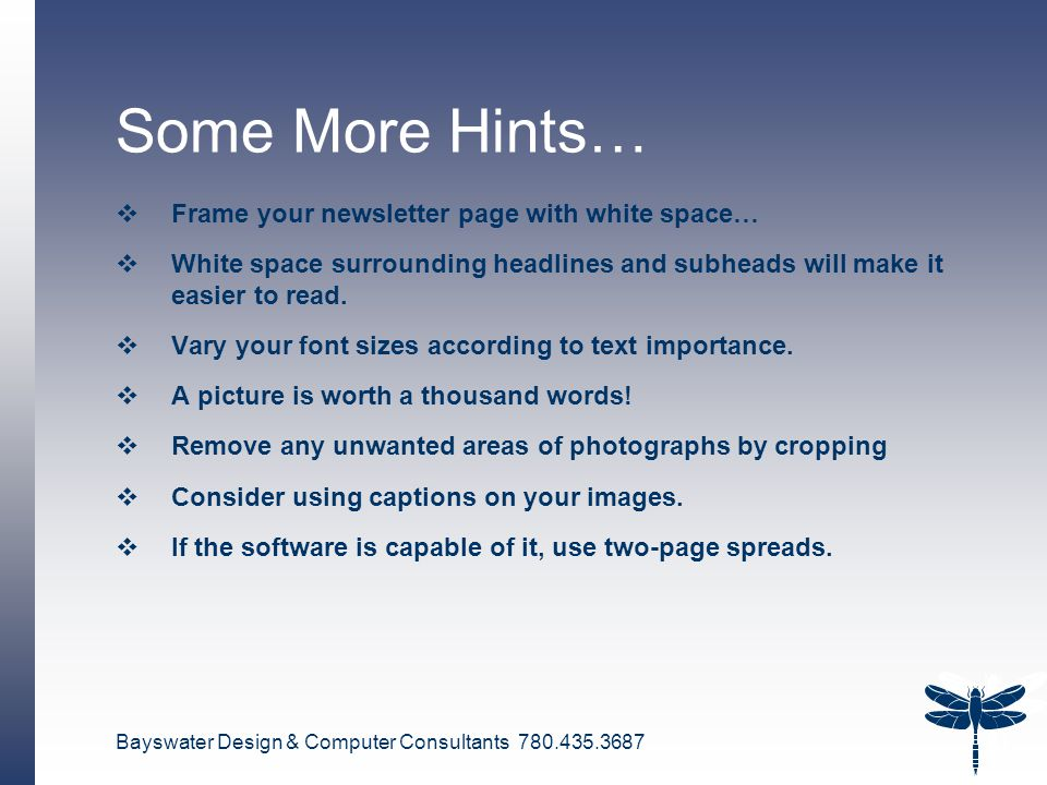 Bayswater Design & Computer Consultants 780.435.3687 21 Some More Hints…  Frame your newsletter page with white space…  White space surrounding head