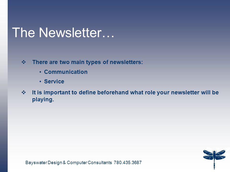 Bayswater Design & Computer Consultants 780.435.3687 4 The Newsletter…  There are two main types of newsletters: Communication Service  It is important to define beforehand what role your newsletter will be playing.