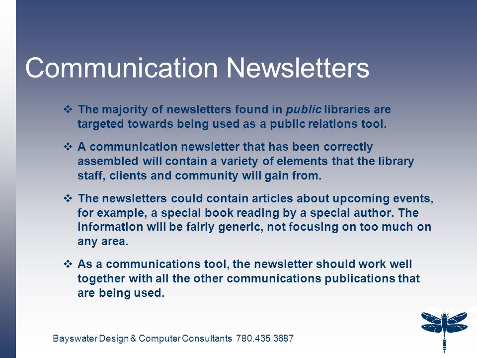 Bayswater Design & Computer Consultants 780.435.3687 5 Communication Newsletters  The majority of newsletters found in public libraries are targeted towards being used as a public relations tool.