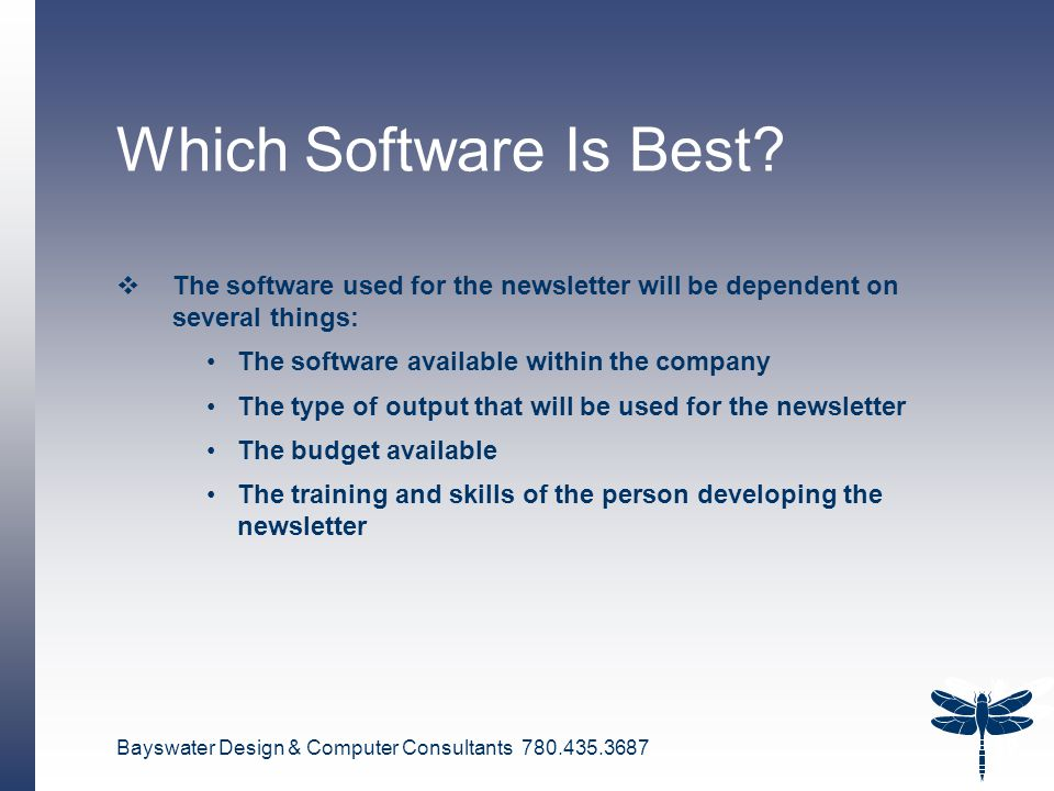 Bayswater Design & Computer Consultants 780.435.3687 9 Which Software Is Best?  The software used for the newsletter will be dependent on several thi