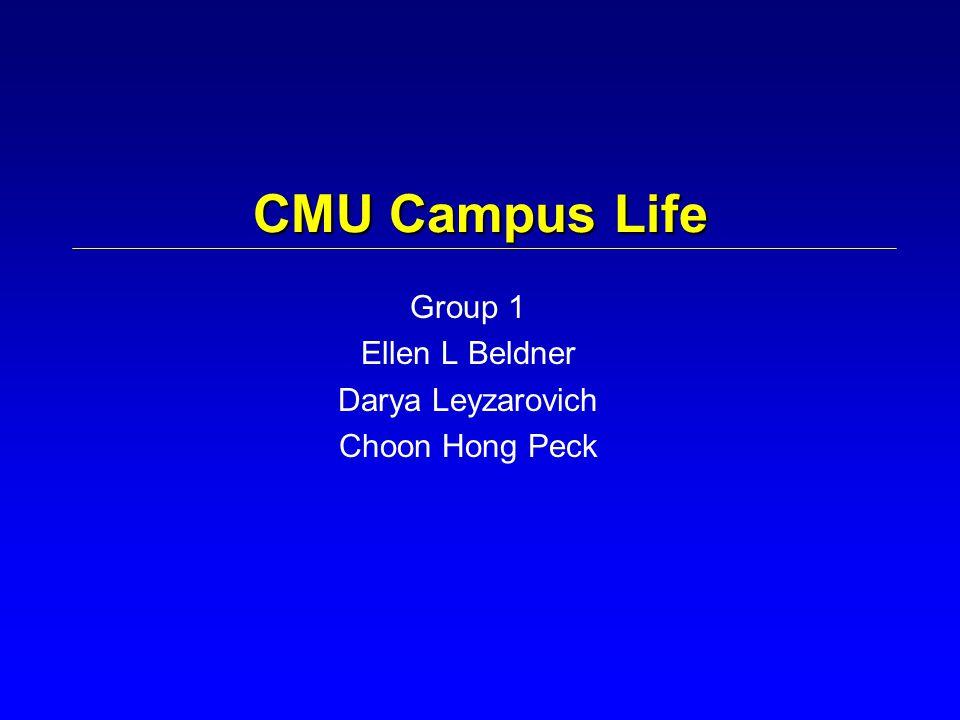 CMU Campus Life Group 1 Ellen L Beldner Darya Leyzarovich Choon Hong Peck
