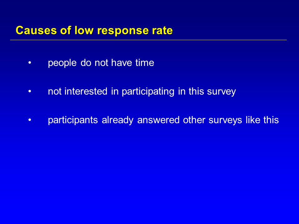 Causes of low response rate people do not have time not interested in participating in this survey participants already answered other surveys like this