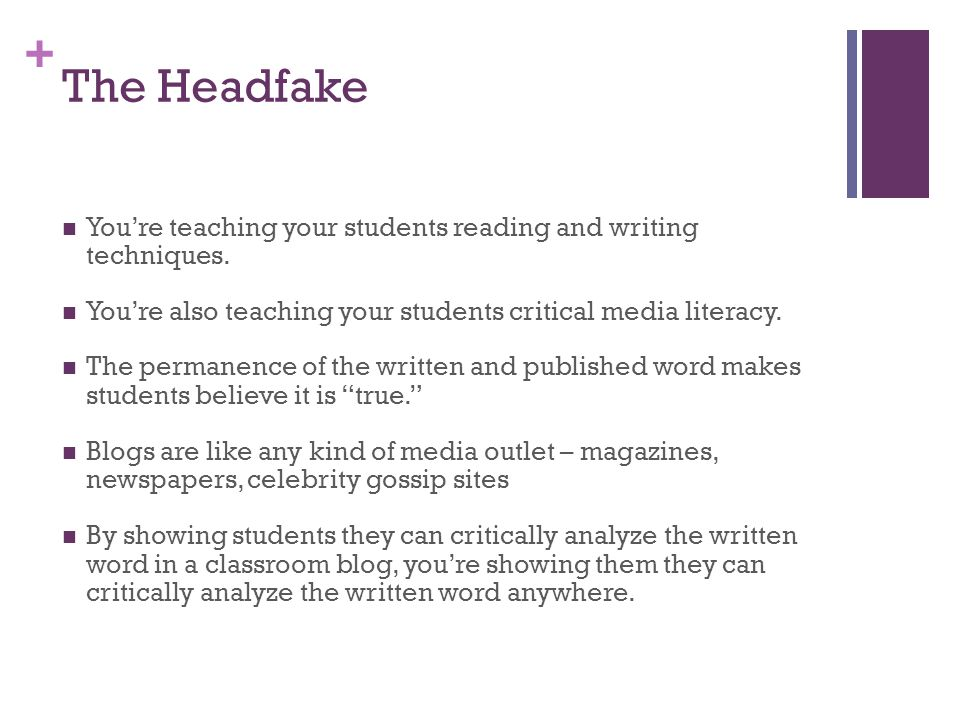 + The Headfake You're teaching your students reading and writing techniques. You're also teaching your students critical media literacy. The permanenc
