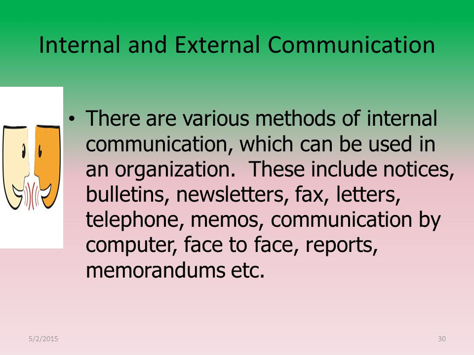 Internal and External Communication There are various methods of internal communication, which can be used in an organization.