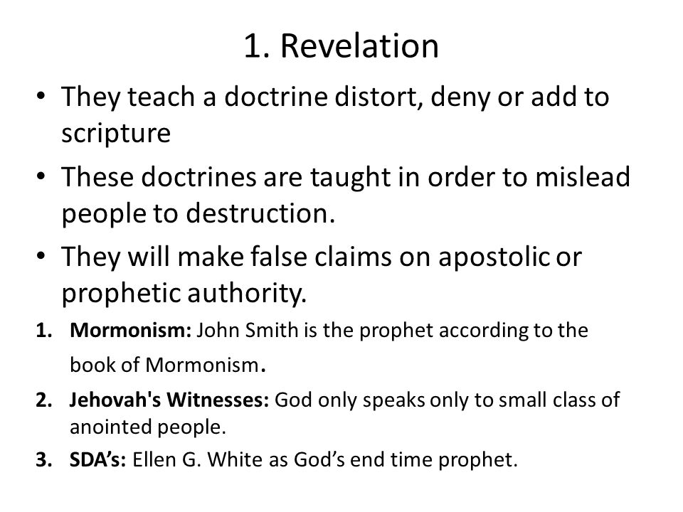 1. Revelation They teach a doctrine distort, deny or add to scripture These doctrines are taught in order to mislead people to destruction. They will