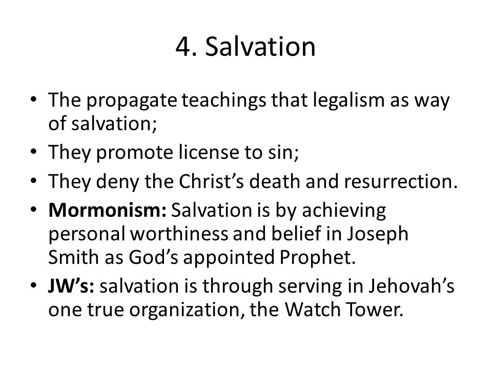 4. Salvation The propagate teachings that legalism as way of salvation; They promote license to sin; They deny the Christ's death and resurrection. Mo