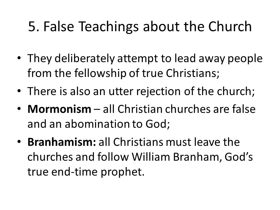 5. False Teachings about the Church They deliberately attempt to lead away people from the fellowship of true Christians; There is also an utter rejec