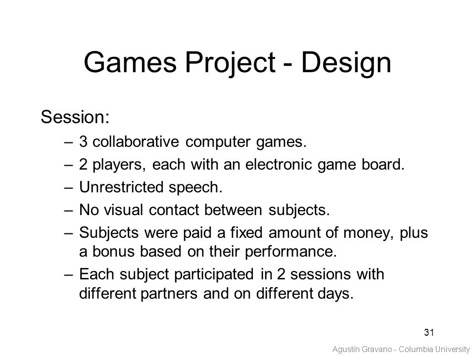 31 Games Project - Design Session: –3 collaborative computer games. –2 players, each with an electronic game board. –Unrestricted speech. –No visual c