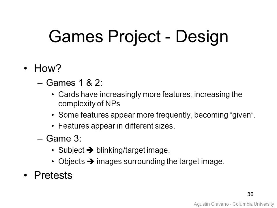 "36 How? –Games 1 & 2: Cards have increasingly more features, increasing the complexity of NPs Some features appear more frequently, becoming ""given""."