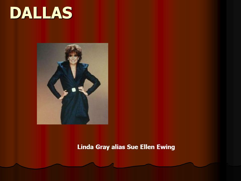 DALLAS Linda Gray alias Sue Ellen Ewing