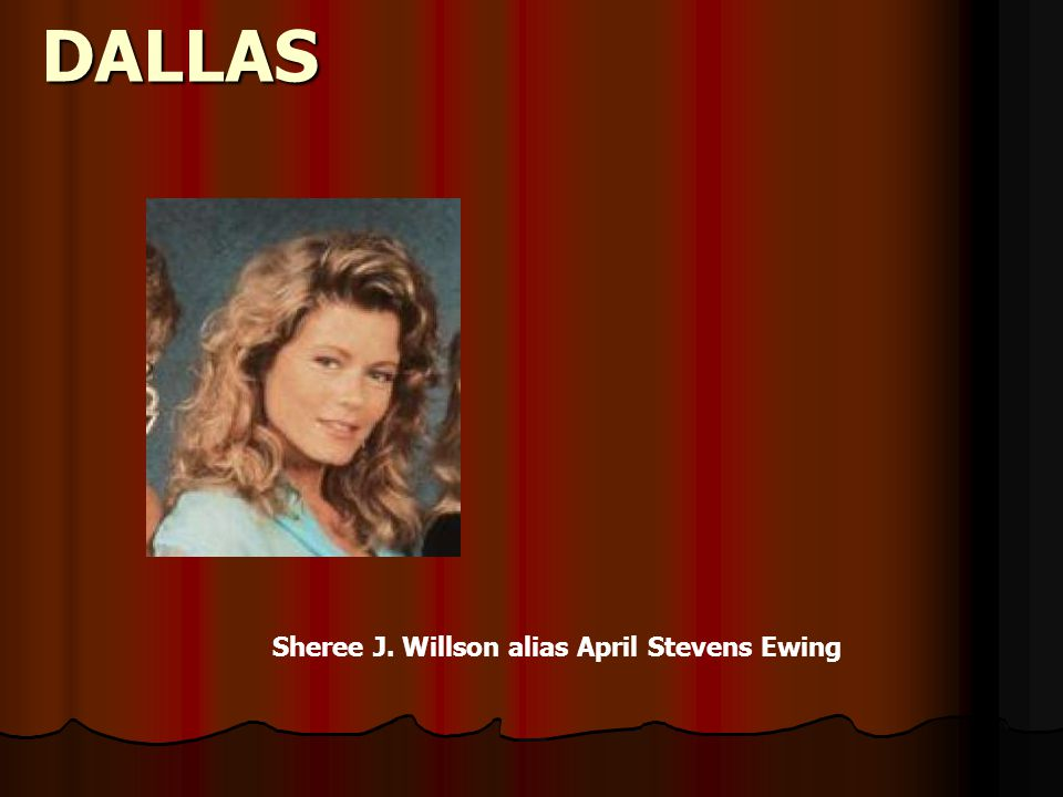 DALLAS Sheree J. Willson alias April Stevens Ewing