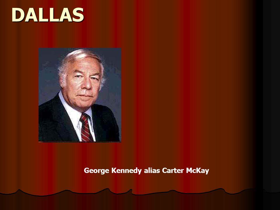 DALLAS George Kennedy alias Carter McKay