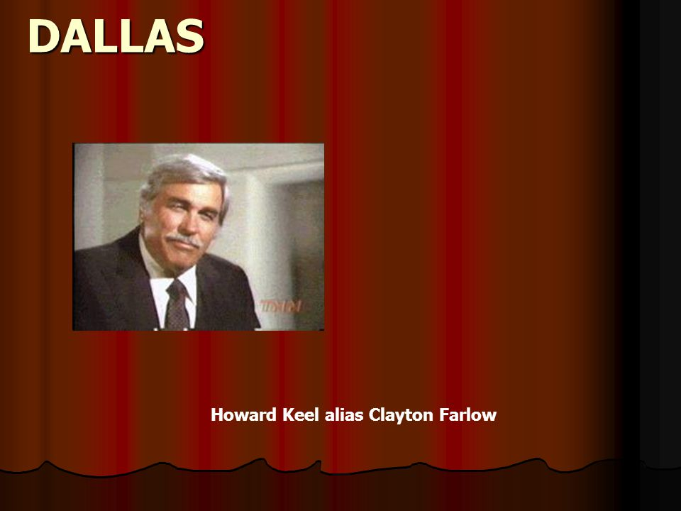 DALLAS Howard Keel alias Clayton Farlow