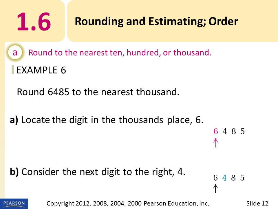 EXAMPLE 1.6 Rounding and Estimating; Order a Round to the nearest ten, hundred, or thousand.