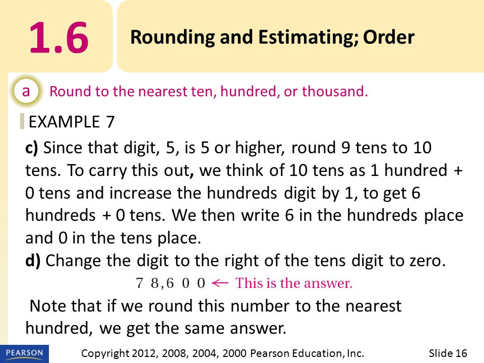EXAMPLE c) Since that digit, 5, is 5 or higher, round 9 tens to 10 tens.
