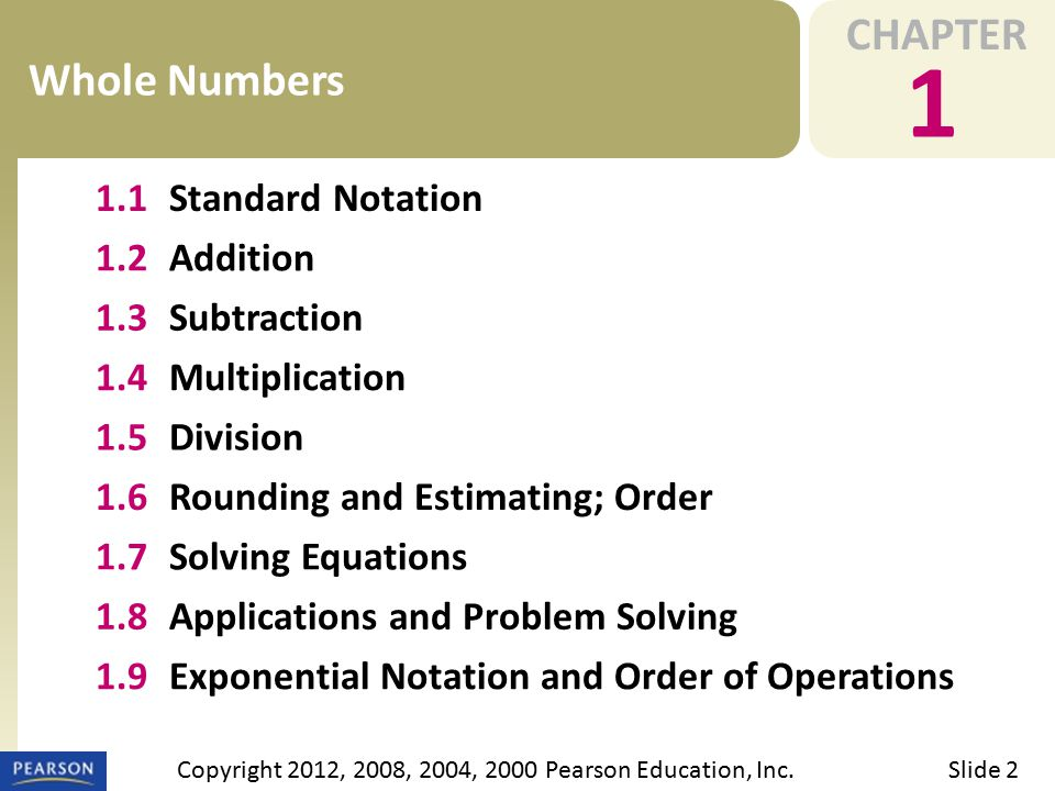 CHAPTER 1 Whole Numbers Slide 2Copyright 2012, 2008, 2004, 2000 Pearson Education, Inc.