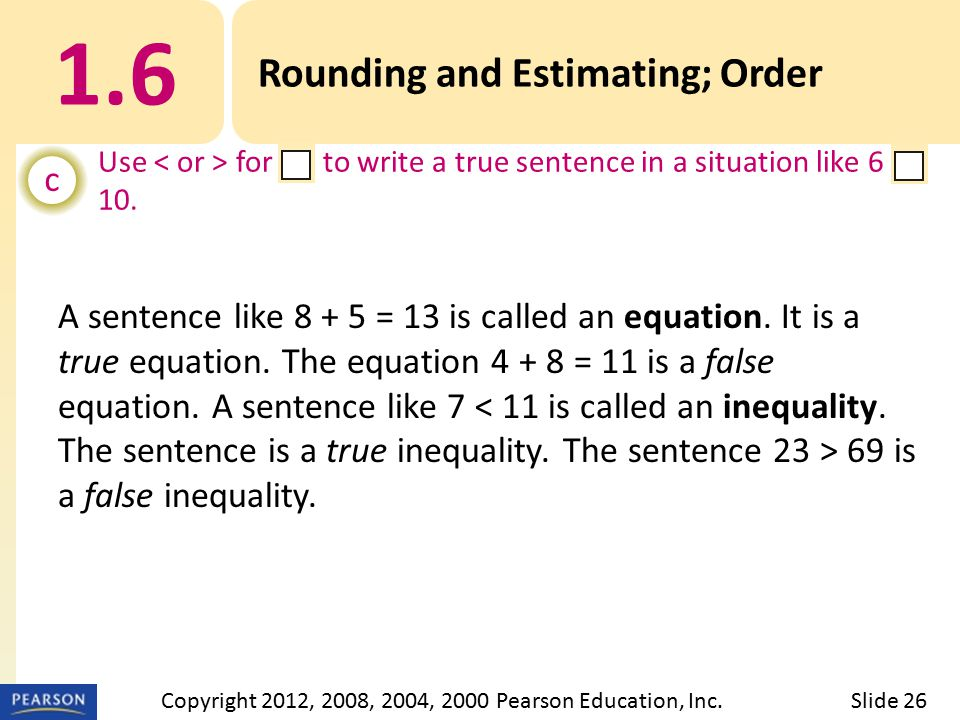 1.6 Rounding and Estimating; Order c Use for to write a true sentence in a situation like 6 10.