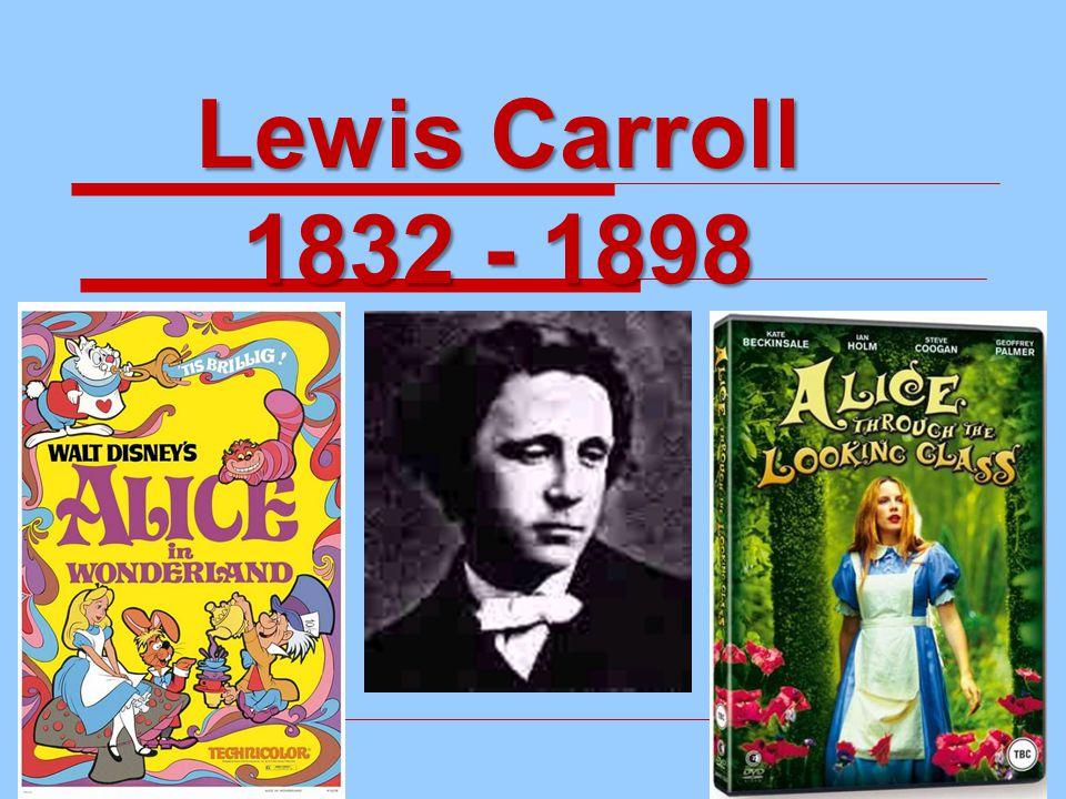 Lewis Carroll 1832 - 1898