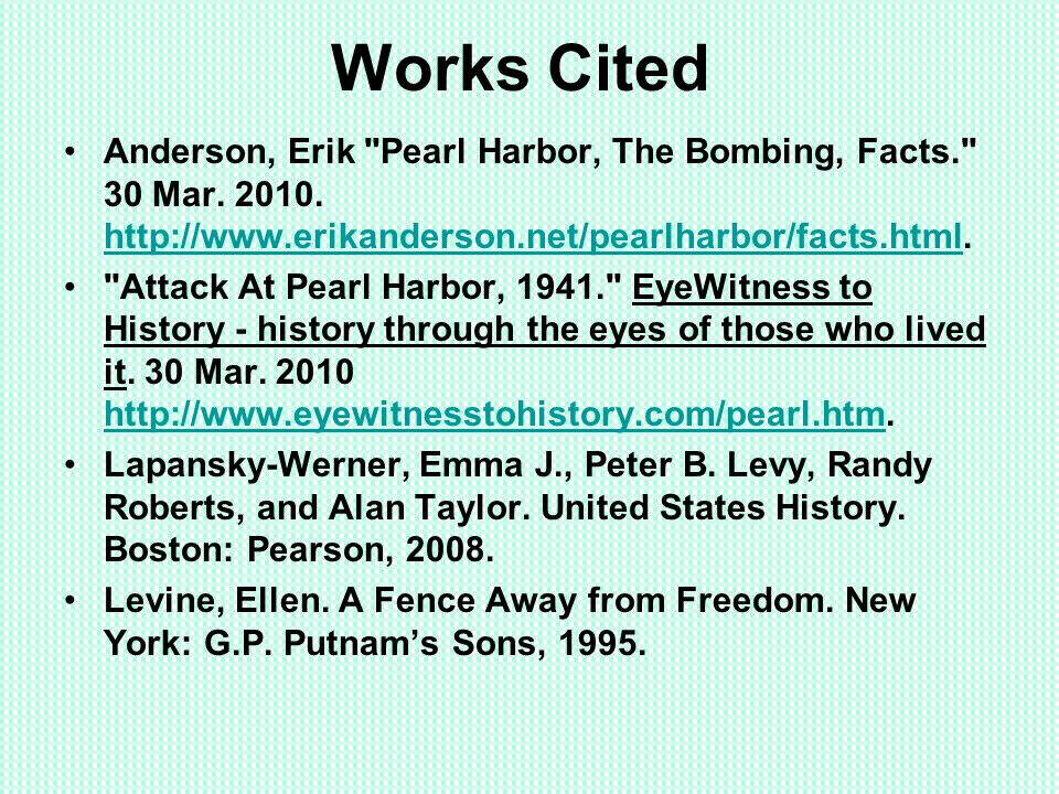 Works Cited Anderson, Erik Pearl Harbor, The Bombing, Facts. 30 Mar.