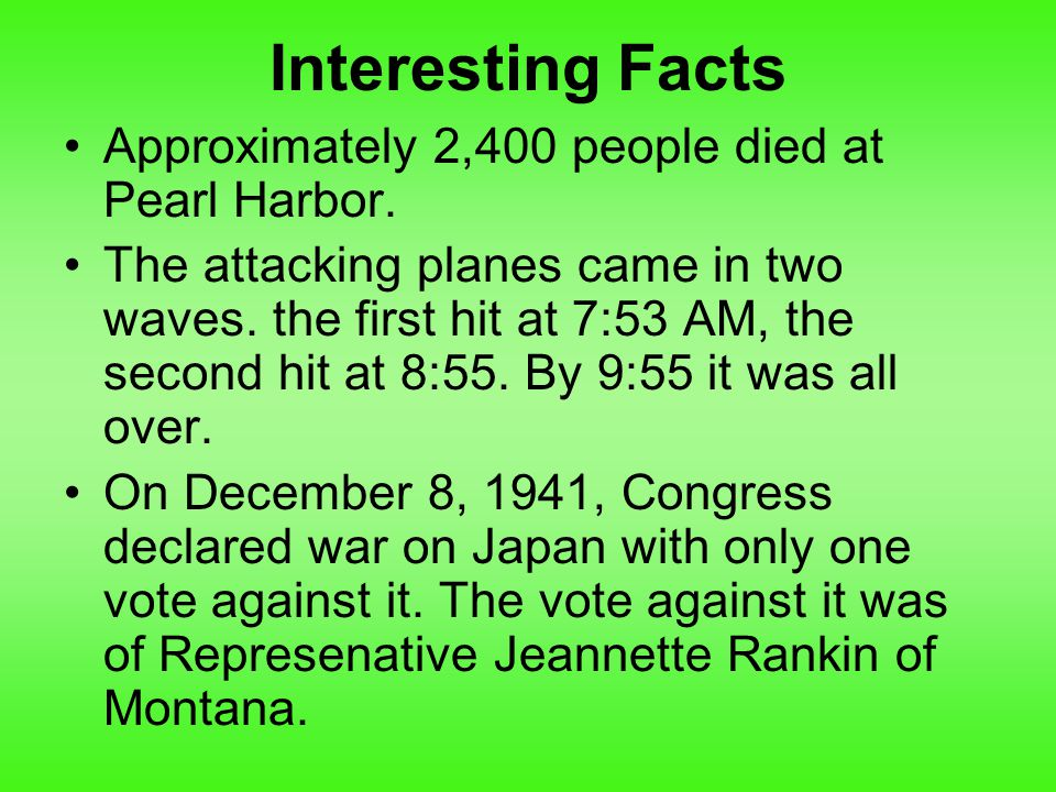 Approximately 2,400 people died at Pearl Harbor. The attacking planes came in two waves.
