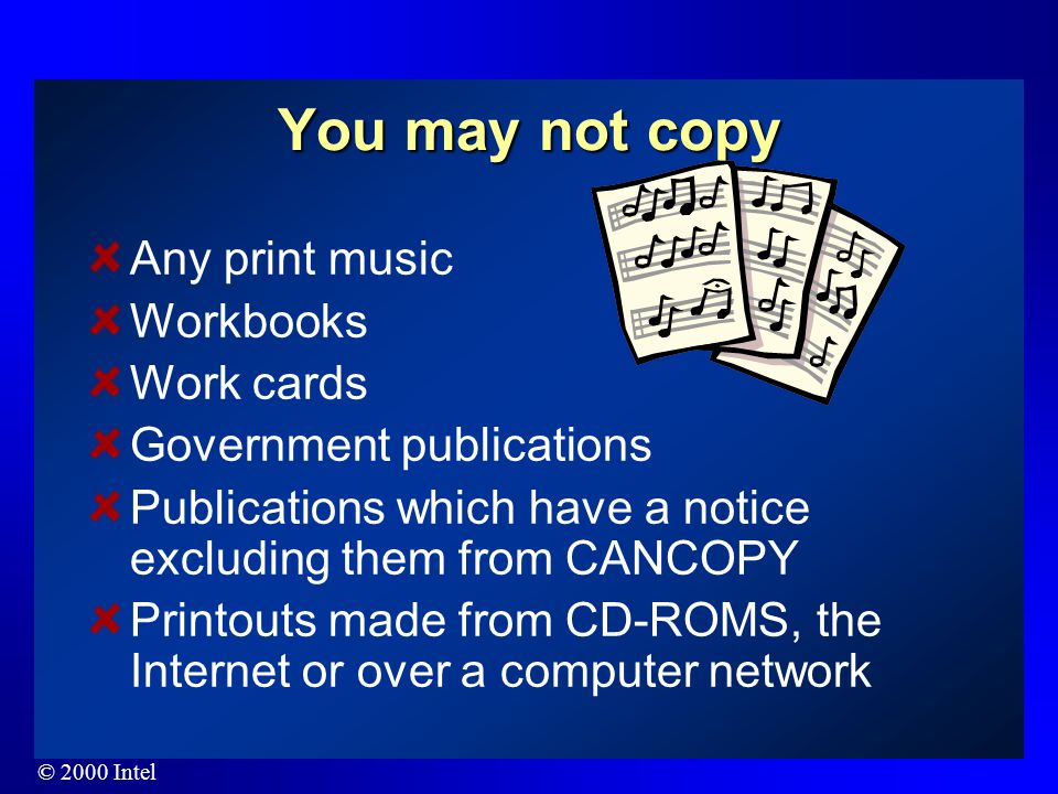© 2000 Intel You may Photocopy Fax Type Word process (without changes) Duplicate from a stencil Copy onto a microform Make slides and overheads Copy i