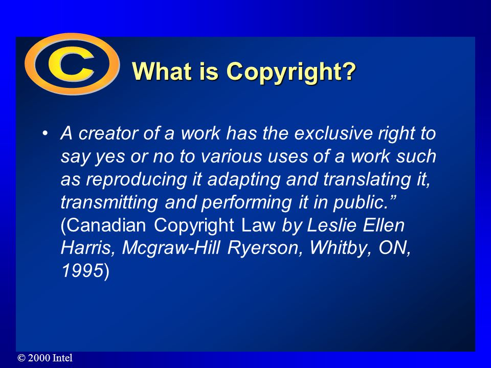 "© 2000 Intel What is Copyright? "" Copyright is the right of a creator of a work to prevent others from using his or her work without permission."