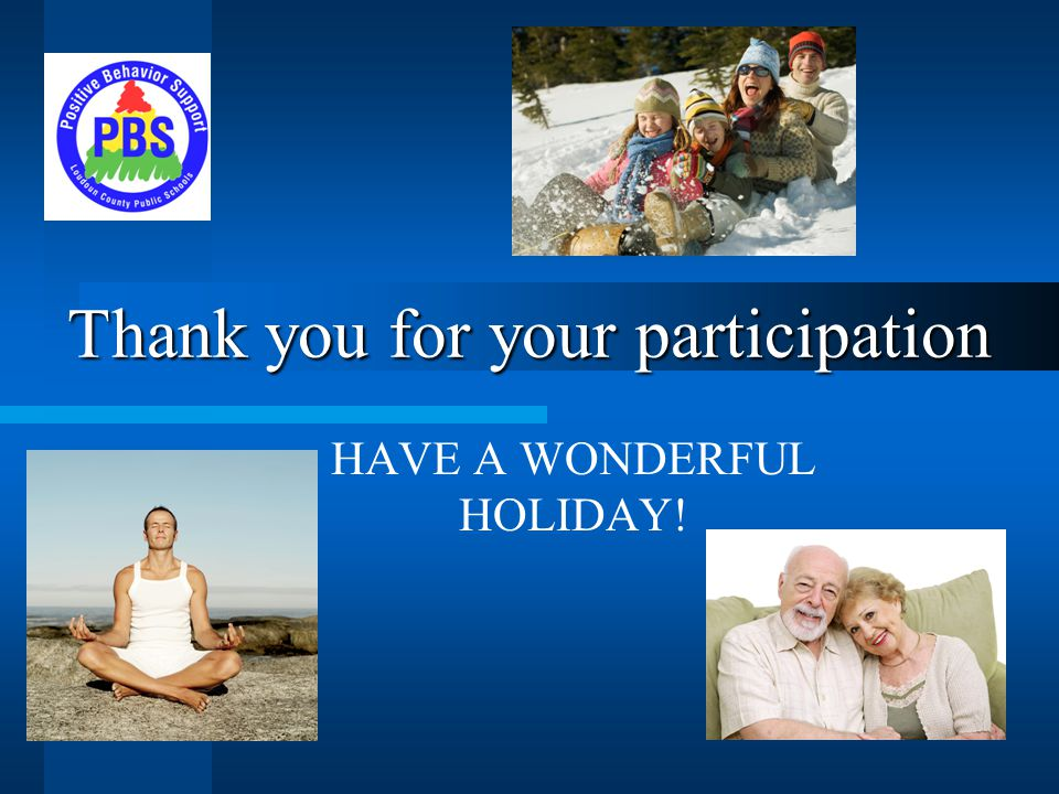 Thank you for your participation HAVE A WONDERFUL HOLIDAY!