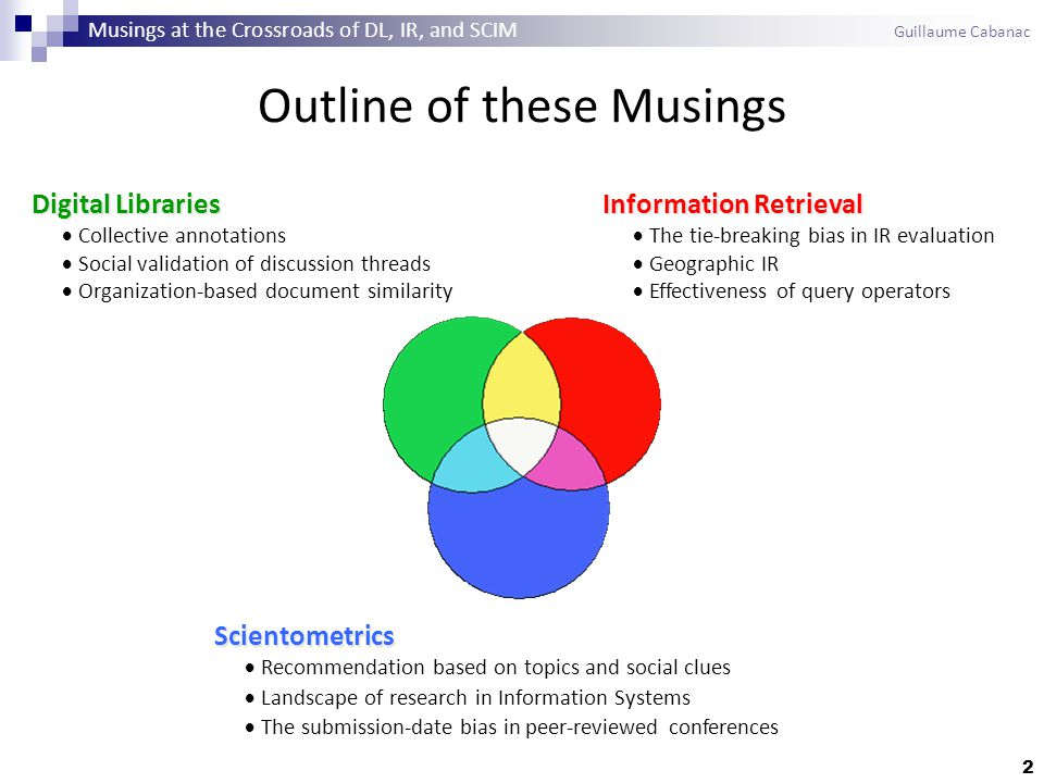 3 Musings at the Crossroads of DL, IR, and SCIM Guillaume Cabanac Digital Libraries Digital Libraries  Collective annotations  Social validation of discussion threads  Organization-based document similarity Information Retrieval Information Retrieval  The tie-breaking bias in IR evaluation  Geographic IR  Effectiveness of query operators Scientometrics Scientometrics  Recommendation based on topics and social clues  Landscape of research in Information Systems  The submission-date bias in peer-reviewed conferences Outline of these Musings