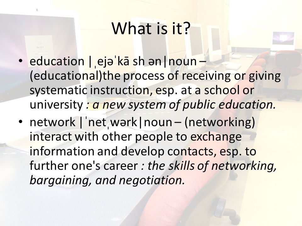 So Basically… Educational networking is receiving and giving instruction to others to exchange information for educational purposes.