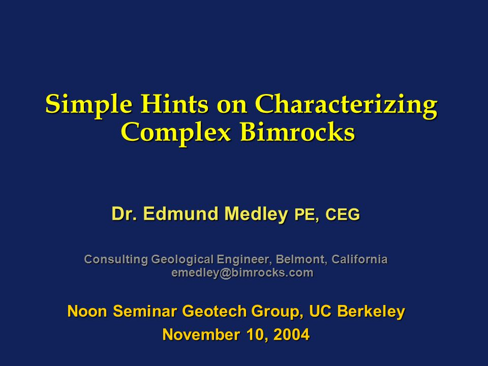 Simple Hints on Characterizing Complex Bimrocks Simple Hints on Characterizing Complex Bimrocks Dr. Edmund Medley PE, CEG Consulting Geological Engine