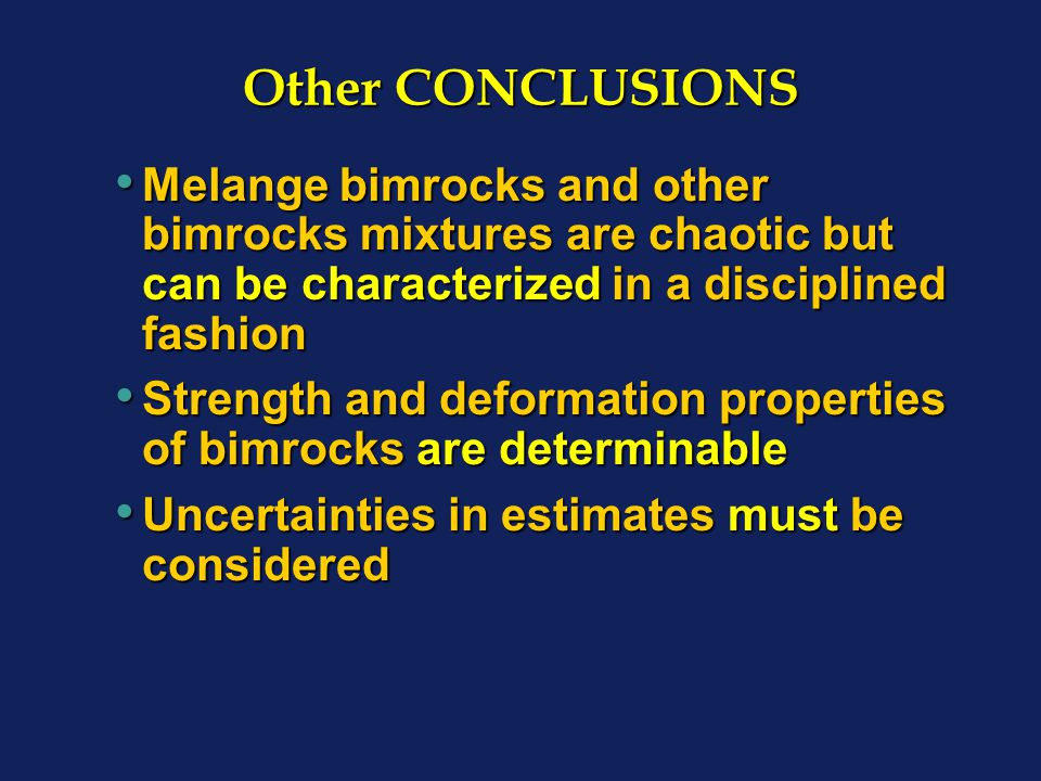Other CONCLUSIONS Melange bimrocks and other bimrocks mixtures are chaotic but can be characterized in a disciplined fashion Melange bimrocks and othe