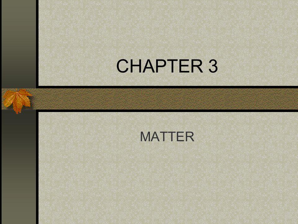 CHAPTER 3 MATTER