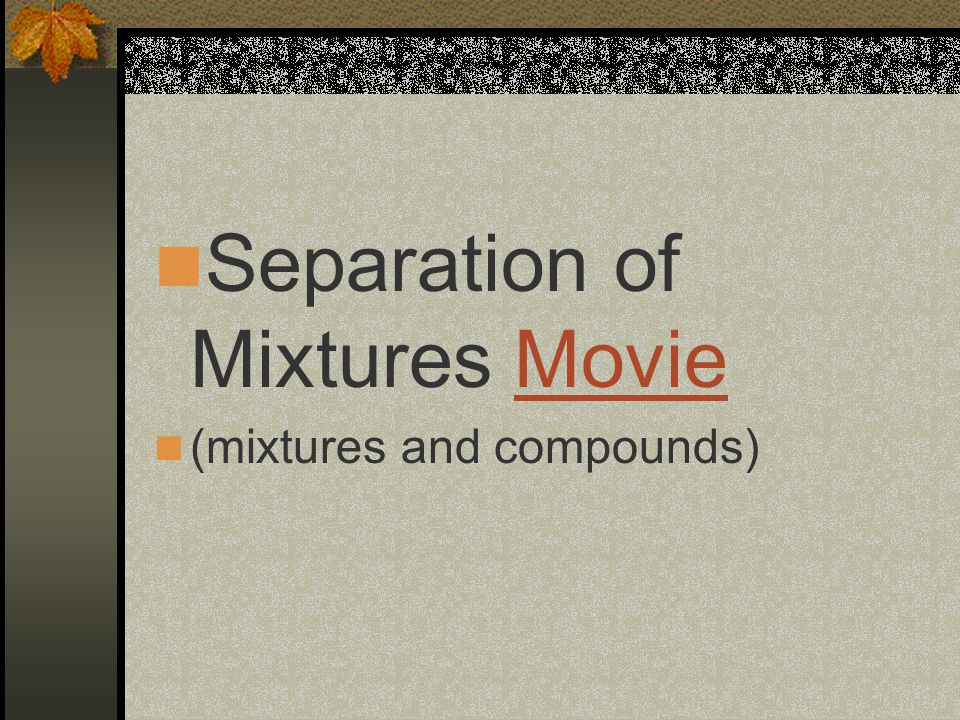 Separation of Mixtures MovieMovie (mixtures and compounds)