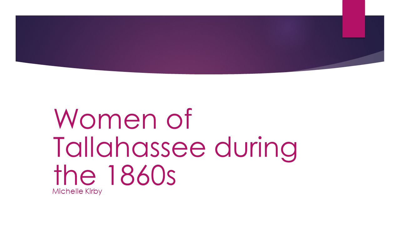 Michelle Kirby Women of Tallahassee during the 1860s
