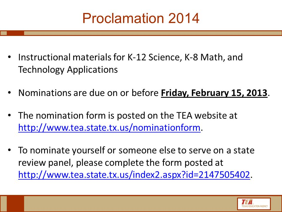 Proclamation 2014 Instructional materials for K-12 Science, K-8 Math, and Technology Applications Nominations are due on or before Friday, February 15, 2013.