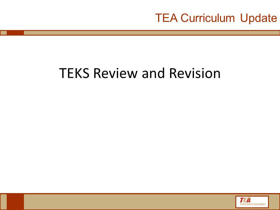 TEKS Review and Revision TEA Curriculum Update