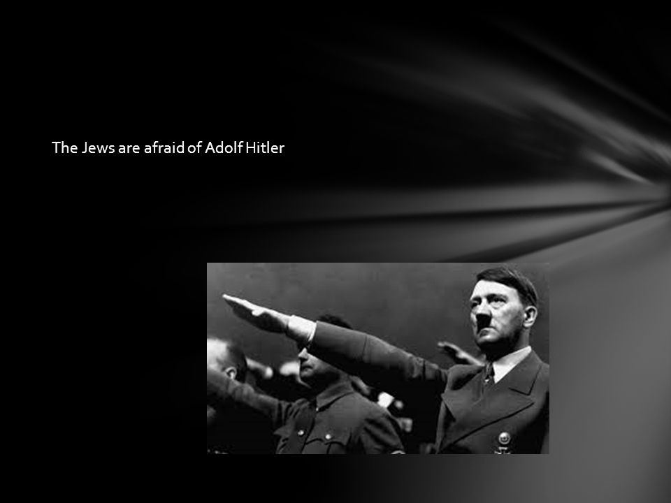 The Jews are afraid of Adolf Hitler